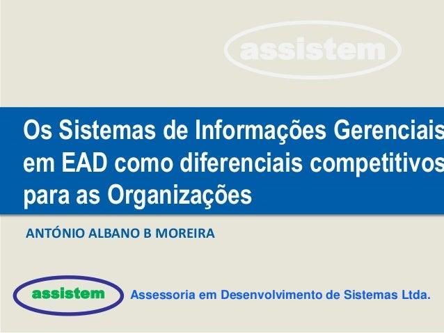 assistem assistem Assessoria em Desenvolvimento de Sistemas Ltda. Os Sistemas de Informações Gerenciais em EAD como difere...