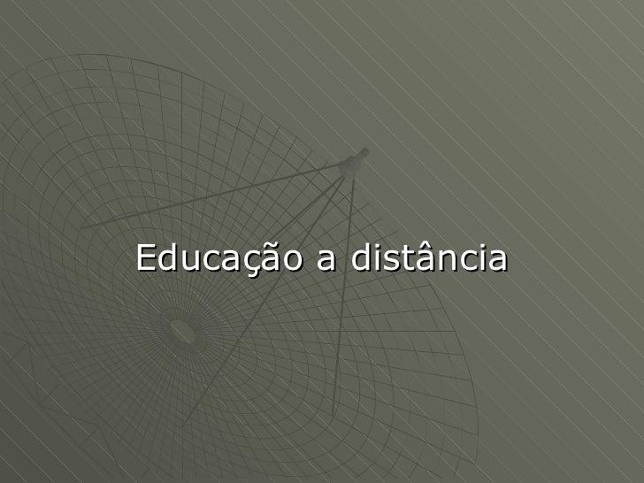 <ul><li>Educação a distância </li></ul>
