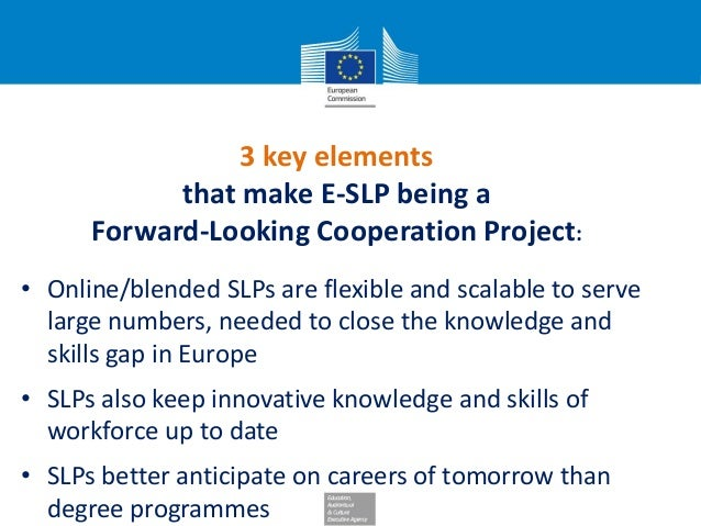 3 key elements that make E-SLP being a Forward-Looking Cooperation Project: • Online/blended SLPs are flexible and scalabl...
