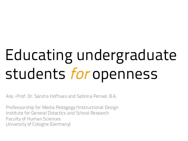 Educating undergraduate students for openness Ass.-Prof. Dr. Sandra Hofhues and Sabrina Pensel, B.A. Professorship for Med...