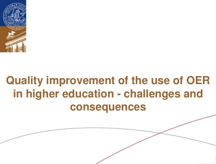 Quality improvement of the use of OER in higher education - challenges and            consequences Lund University/Ossiann...