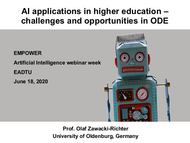 AI applications in higher education – challenges and opportunities in ODE Prof. Olaf Zawacki-Richter University of Oldenbu...