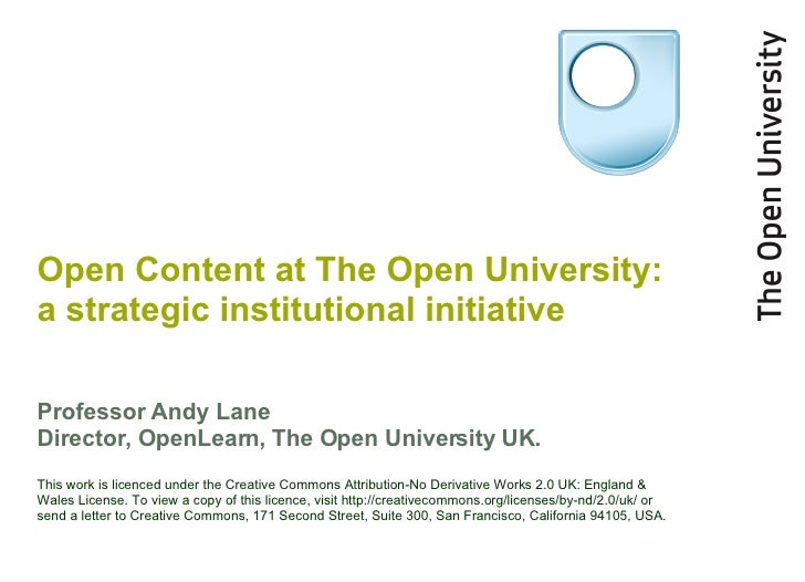 Open Content  at The Open University: a strategic institutional initiative Professor Andy Lane Director, OpenLearn, The Op...