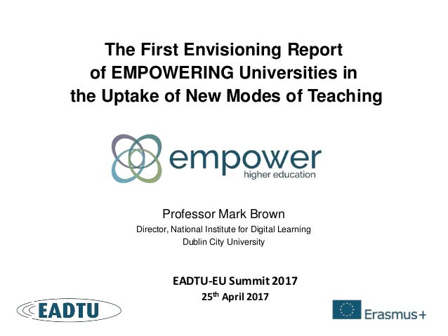 The First Envisioning Report of EMPOWERING Universities in the Uptake of New Modes of Teaching Professor Mark Brown Direct...
