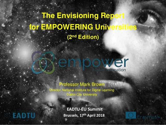 The Envisioning Report for EMPOWERING Universities (2nd Edition) Professor Mark Brown Director, National Institute for Dig...