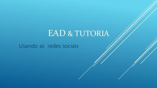 EAD & TUTORIA Usando as redes sociais