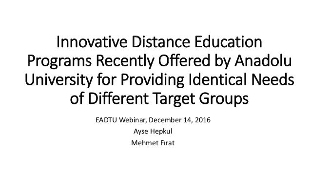 Innovative Distance Education Programs Recently Offered by Anadolu University for Providing Identical Needs of Different T...