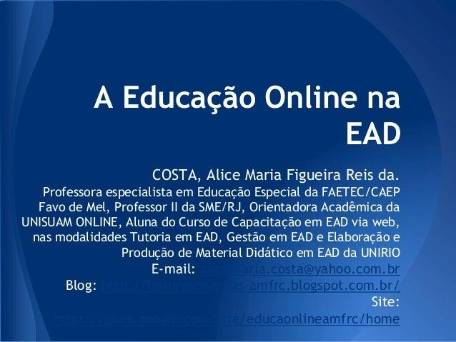 A Educação Online na                           EAD                     COSTA, Alice Maria Figueira Reis da.   Professora e...