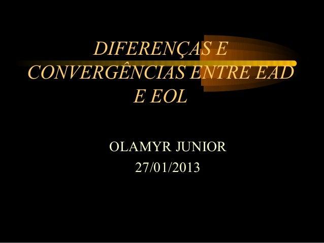 DIFERENÇAS ECONVERGÊNCIAS ENTRE EAD         E EOL       OLAMYR JUNIOR          27/01/2013