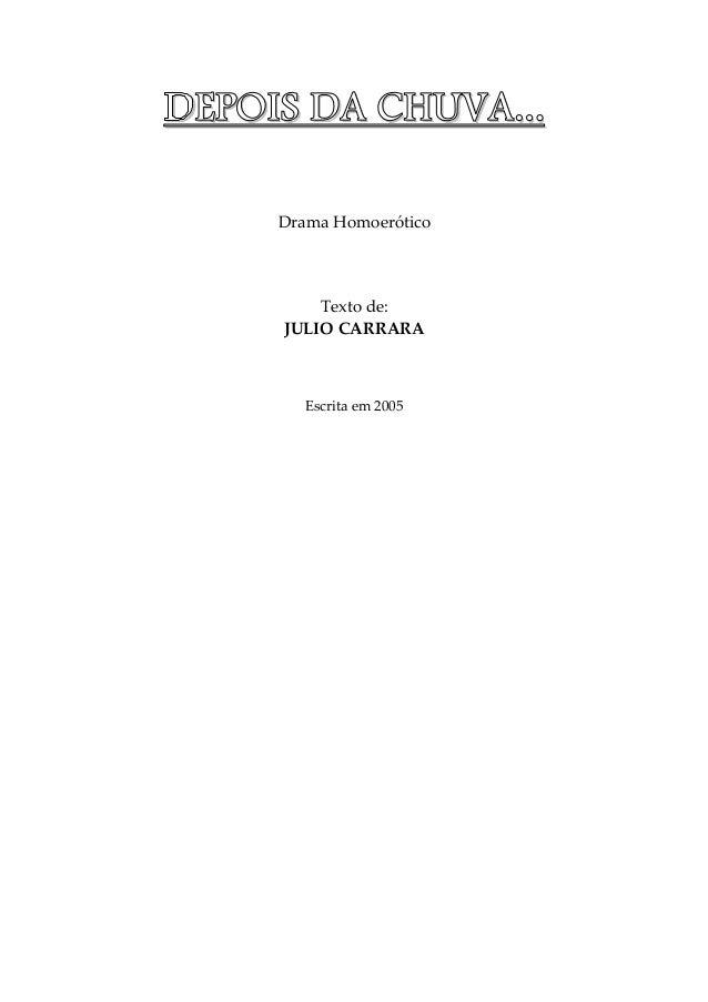 DDDDEEEEPPPPOOOOIIIISSSS DDDDAAAA CCCCHHHHUUUUVVVVAAAA............ Drama Homoerótico Texto de: JULIO CARRARA Escrita em 20...