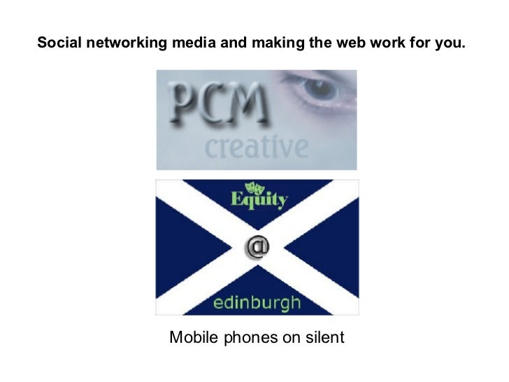 Mobile phones on silent Social networking media and making the web work for you.