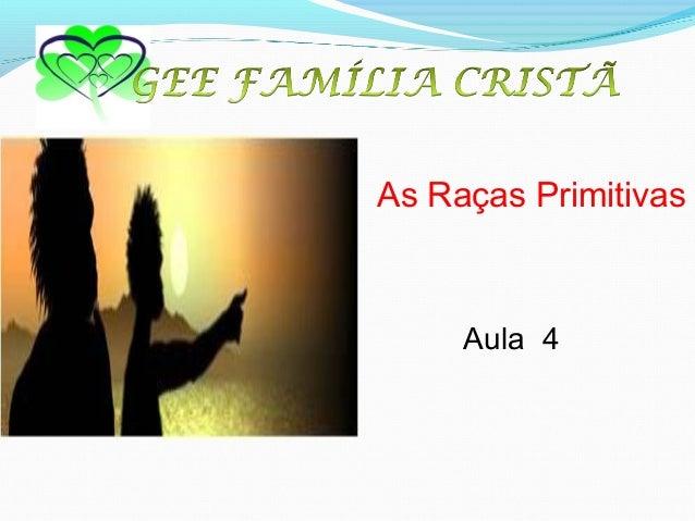 As Raças Primitivas Aula 4