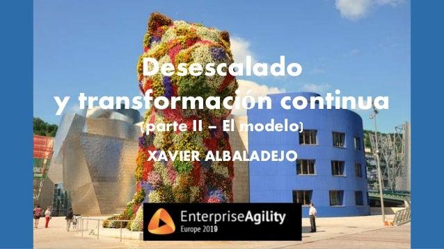 Desescalado y transformación continua (parte II – El modelo) XAVIER ALBALADEJO 19