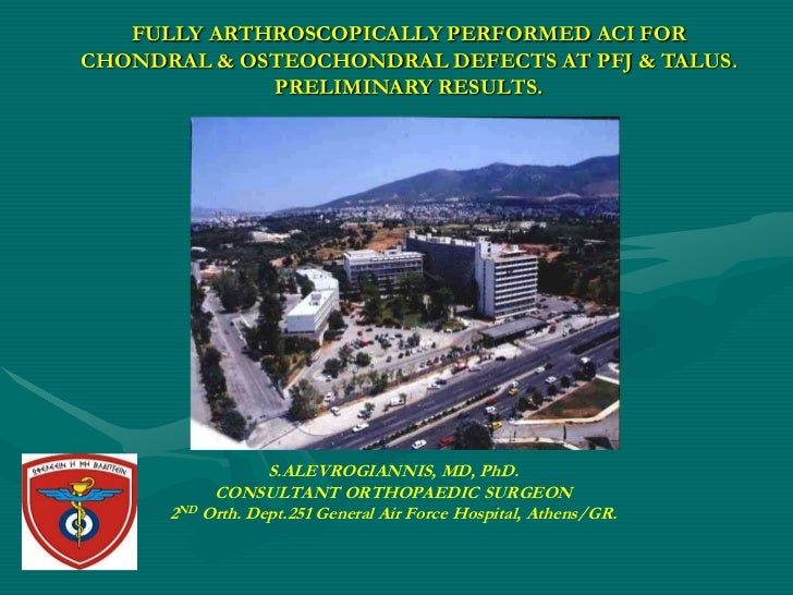 FULLY ARTHROSCOPICALLY PERFORMED ACI FORCHONDRAL & OSTEOCHONDRAL DEFECTS AT PFJ & TALUS.             PRELIMINARY RESULTS. ...