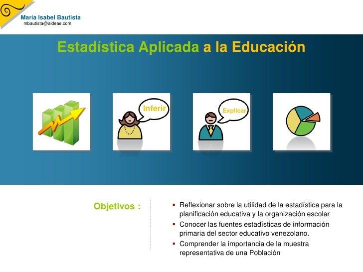 María Isabel Bautista mbautista@aldeae.com                   Estadística Aplicada a la Educación                          ...