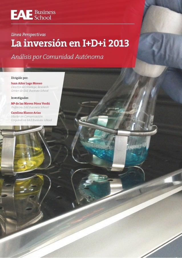 Línea PerspectivasLa inversión en I+D+i 2013Análisis por Comunidad AutónomaDirigido por:Juan Aitor Lago MoneoDirector del ...