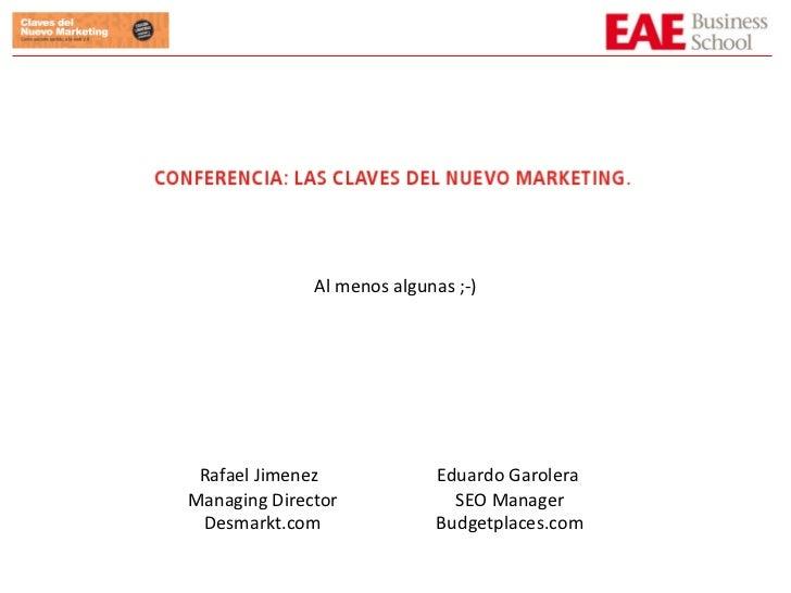 Rafael Jimenez Eduardo Garolera Managing Director Desmarkt.com SEO Manager Budgetplaces.com Al menos algunas ;-)