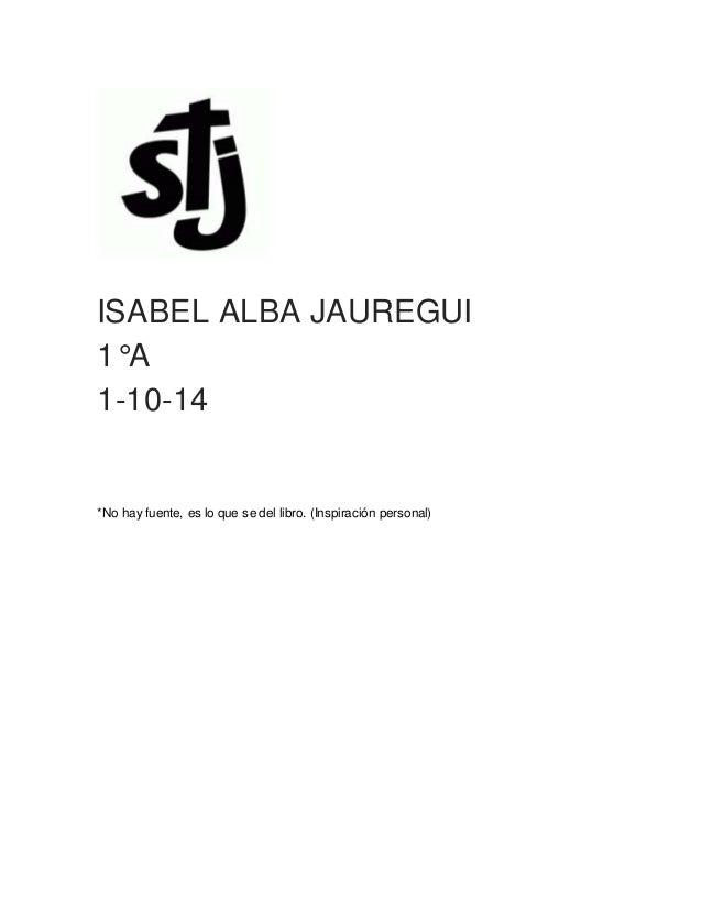 ISABEL ALBA JAUREGUI  1°A  1-10-14  *No hay fuente, es lo que se del libro. (Inspiración personal)