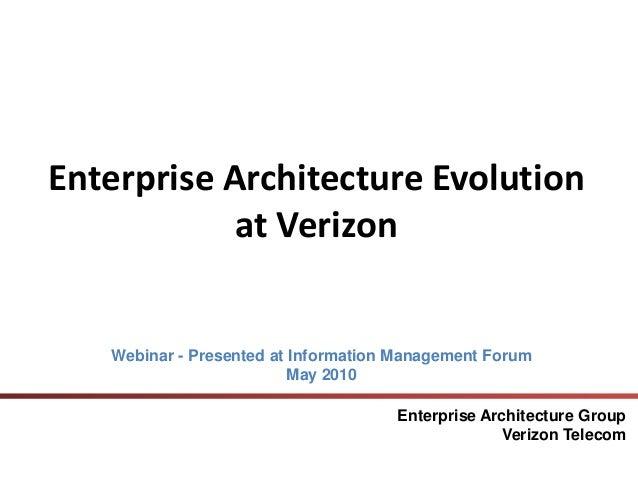 Enterprise Architecture Evolution at Verizon Enterprise Architecture Group Verizon Telecom Webinar - Presented at Informat...