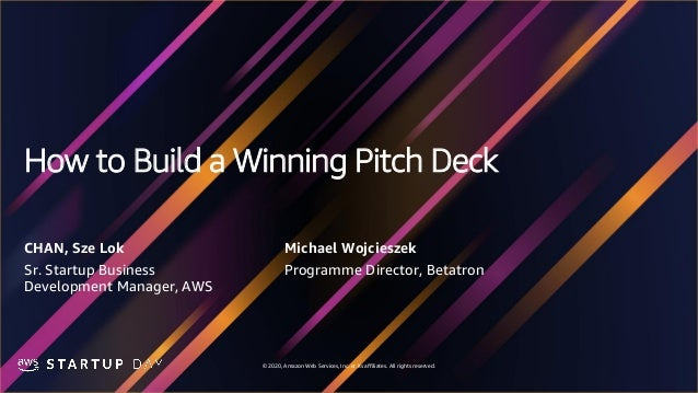 © 2020, Amazon Web Services, Inc. or its affiliates. All rights reserved. How to Build a Winning Pitch Deck CHAN, Sze Lok ...