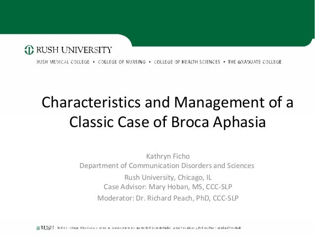 Characteristics and Management of a Classic Case of Broca Aphasia Kathryn Ficho Department of Communication Disorders and ...