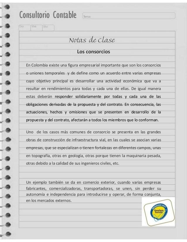 Los consorciosEn Colombia existe una figura empresarial importante que son los consorcioso uniones temporales y de define ...