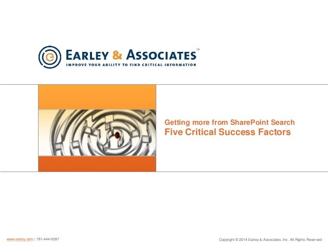 Getting more from SharePoint Search  Five Critical Success Factors  www.earley.com | 781-444-0287  Copyright © 2014 Earley...