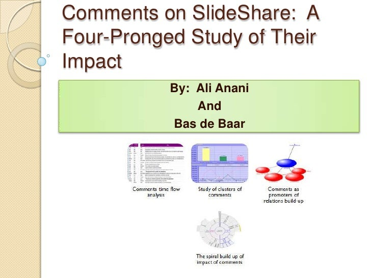 Comments in SlideShare: A Four-Pronged Study of Their Impact<br />Ali Anani and Bas de Baar<br />