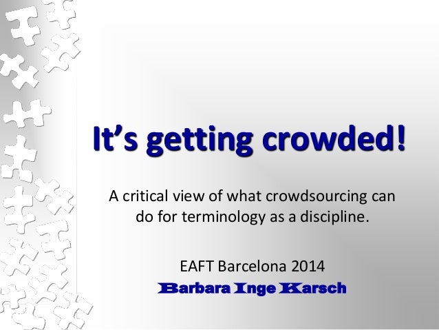 It's getting crowded! A critical view of what crowdsourcing can do for terminology as a discipline. EAFT Barcelona 2014 Ba...