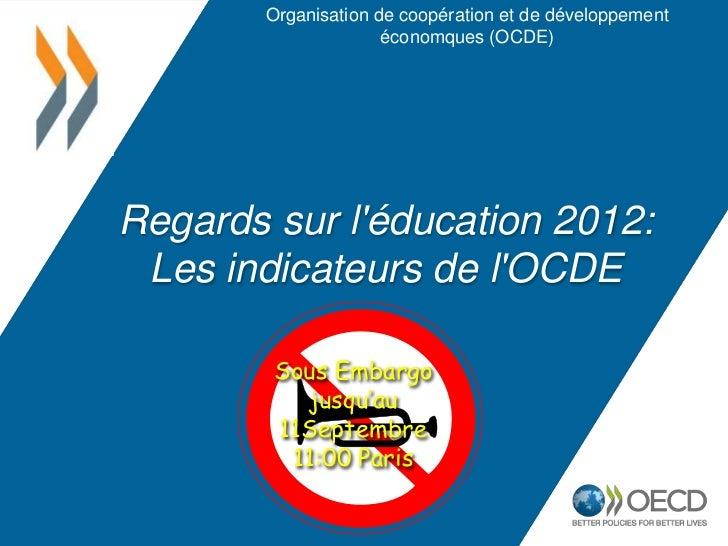 Organisation de coopération et de développement                      économques (OCDE)Regards sur léducation 2012: Les ind...