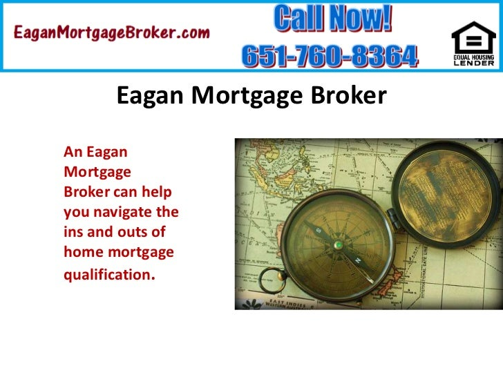 Eagan Mortgage Broker<br />An Eagan Mortgage Broker can help you navigate the ins and outs of home mortgage qualification....
