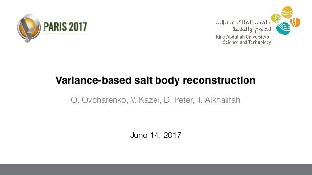 O. Ovcharenko, V. Kazei, D. Peter, T. Alkhalifah June 14, 2017 Variance-based salt body reconstruction
