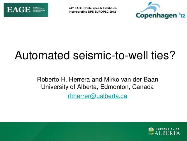 74th EAGE Conference & Exhibition incorporating SPE EUROPEC 2012 Automated seismic-to-well ties? Roberto H. Herrera and Mi...