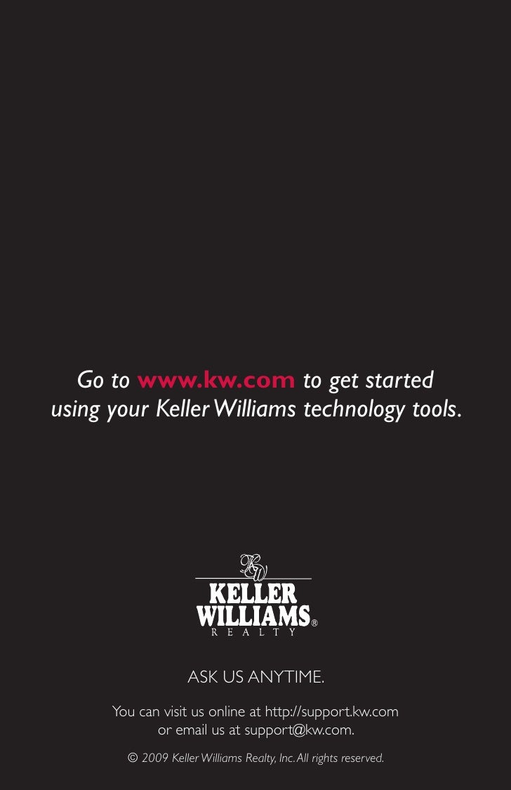 Go to www.kw.com to get started using your Keller Williams technology tools.                          ASK US ANYTIME.     ...