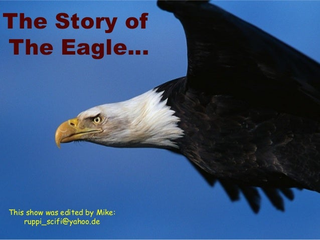 The Story of The Eagle… This show was edited by Mike: ruppi_scifi@yahoo.de