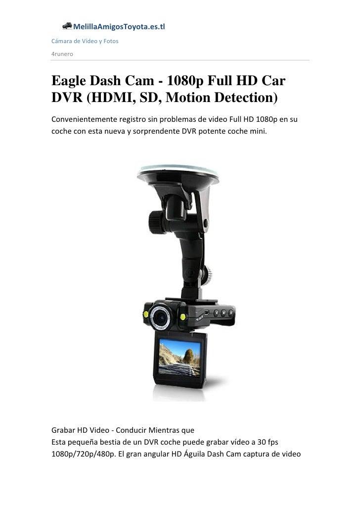 MelillaAmigosToyota.es.tlCámara de Vídeo y Fotos4runeroEagle Dash Cam - 1080p Full HD CarDVR (HDMI, SD, Motion Detection)C...