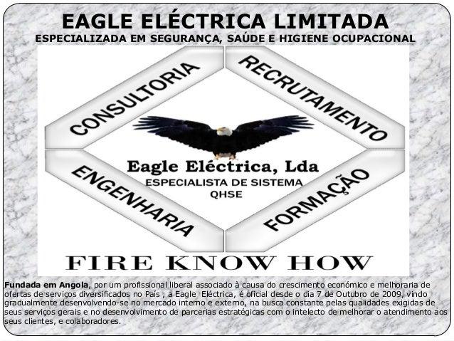 EAGLE ELÉCTRICA LIMITADA ESPECIALIZADA EM SEGURANÇA, SAÚDE E HIGIENE OCUPACIONAL Fundada em Angola, por um profissional li...