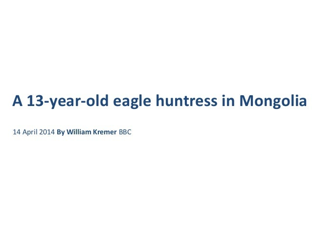 A 13-year-old eagle huntress in Mongolia 14 April 2014 By William Kremer BBC