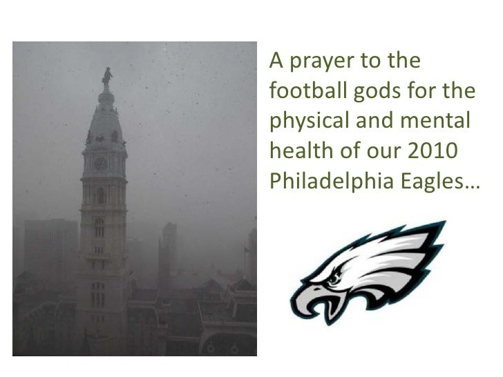 A prayer to the football gods for the physical and mental health of our 2010 Philadelphia Eagles…