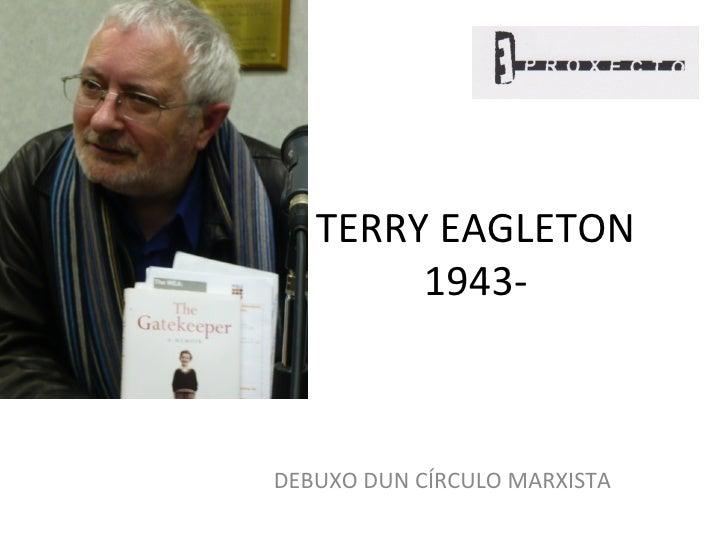 TERRY EAGLETON        1943-DEBUXO DUN CÍRCULO MARXISTA