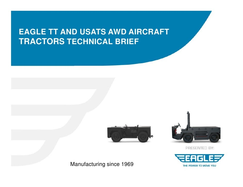 EAGLE TT AND USATS AWD AIRCRAFT TRACTORS TECHNICAL BRIEF               Manufacturing since 1969