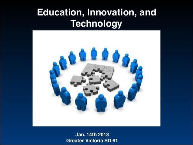 Education, Innovation, and Technology  Jan. 14th 2013! Greater Victoria SD 61