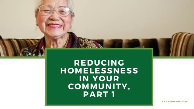 REDUCING HOMELESSNESS IN YOUR COMMUNITY, PART 1 E A H H O U S I N G . O R G
