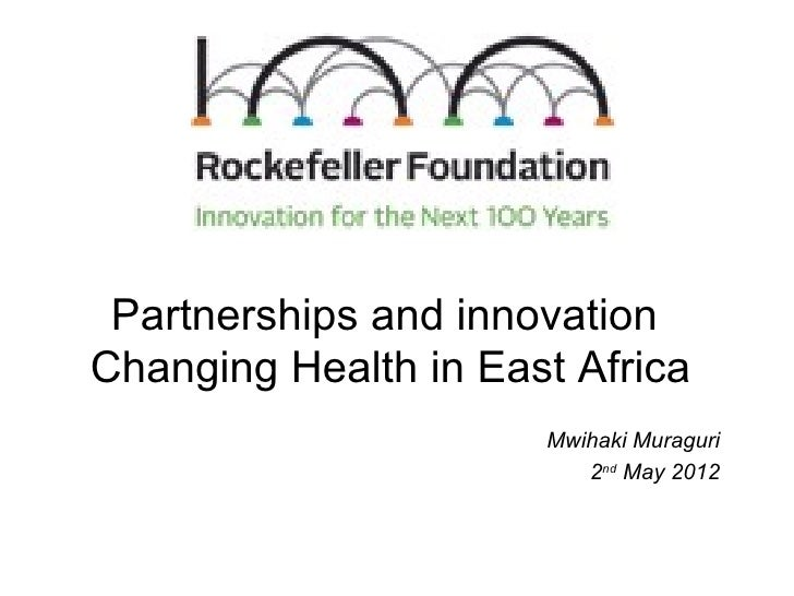 Partnerships and innovationChanging Health in East Africa                      Mwihaki Muraguri                         2n...