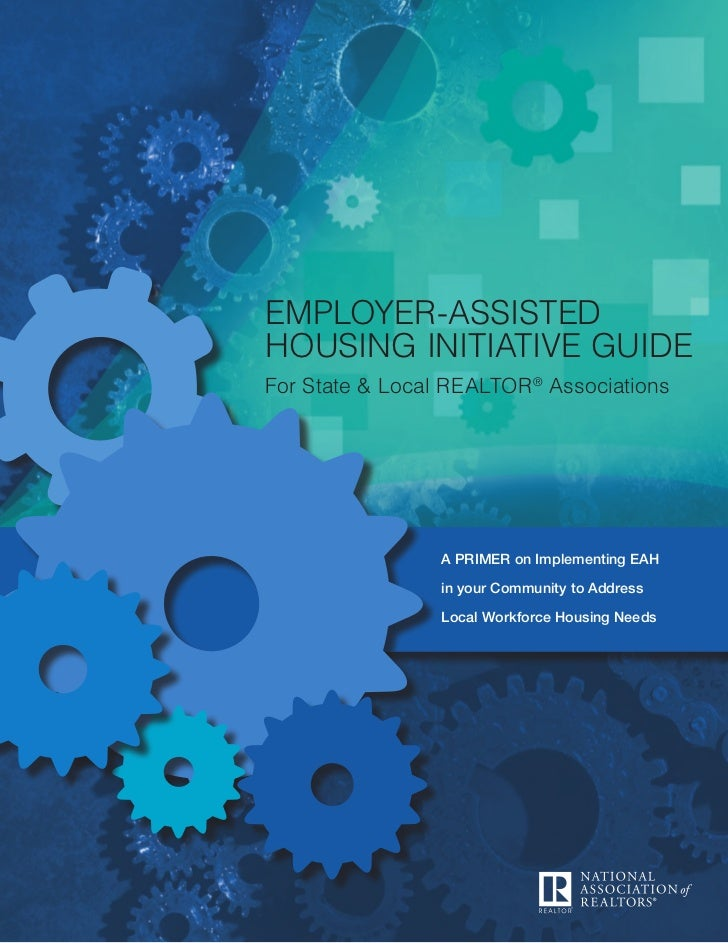 employer-assistedhousing initiative guideFor State & Local REALTOR® Associations                 A primer on Implementing ...