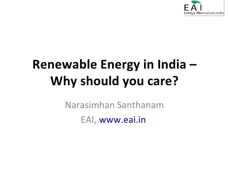 Renewable Energy in India – Why should you care? Narasimhan Santhanam EAI,  www.eai.in
