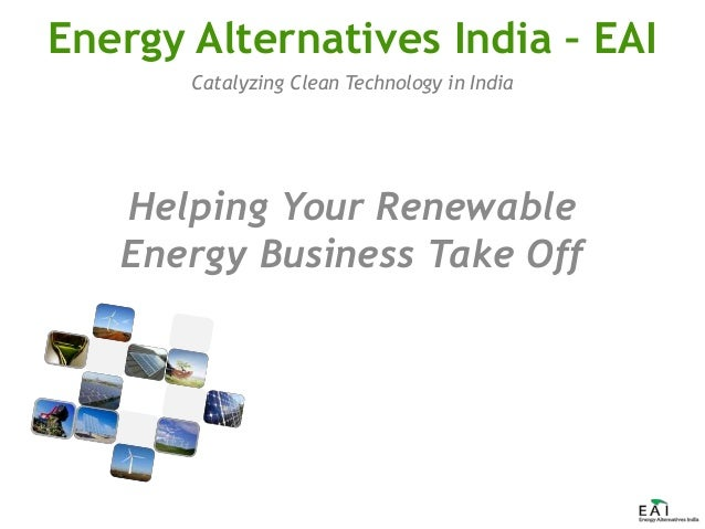 Catalyzing Clean Technology in India Energy Alternatives India – EAI Helping Your Renewable Energy Business Take Off