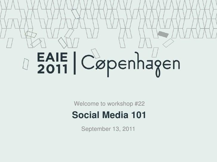 Welcome to workshop #22<br />Social Media 101<br />September 13, 2011<br />
