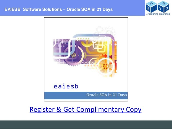 EAIESB Software Solutions – Oracle SOA in 21 Days           Register & Get Complimentary Copy