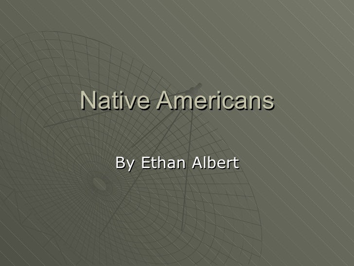 Native Americans By Ethan Albert